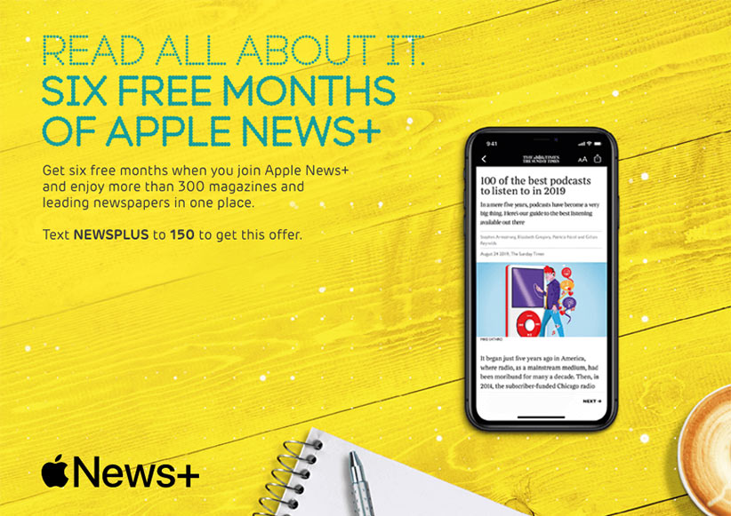 Apple News+. Read all about it. Six free months of Apple News+. Get six free months when you join Apple News+ and enjoy more than 300 magazines and leading newspapers in one place. Text NEWSPLUS to 150 to get this offer.